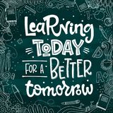 Learning Today for a Better Tomorrow quote. halk desk hand drawn lettering logo phrase royalty free illustration