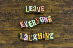 Leave everyone laughing laugh happy laughter love enjoy life. Letterpress party time happiness enjoyment entertainment friends relationship friendship positive stock images