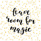 Leave room for magic. Brush lettering. Royalty Free Stock Photos