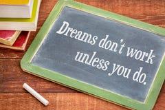 Les rêves ne fonctionnent pas à moins que vous fassiez Image stock