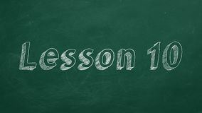 Lesson 10. Hand drawing and animated text `Lesson 10` on green chalkboard. Part 10 of 10 stock illustration
