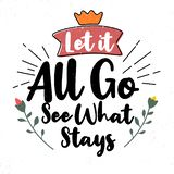Let it all go see what stays. Premium motivational quote. Typography quote. Vector quote with white background royalty free illustration