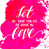 Let all that you do be done in love. Stock Photos