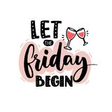 Let the friday begin. Funny quote print for apparel design and posters with hand drawn illustration of wine glasses. Stock Photos