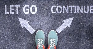 Free Let Go And Continue As Different Choices In Life - Pictured As Words Let Go, Continue On A Road To Symbolize Making Decision And Stock Image - 193665031