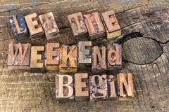 Let weekend begin fun time letterpress. Let the have nice weekend break begin fun free time entertainment party enjoyment relaxation travel letterpress letters Stock Photo