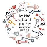 Let him find the key from you hart. Vector image of keys. Cartoon style lettering. Let him find the key from you hart. Inspirational quote. Lettering, vector Stock Image