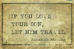 Let him travel JP. If you love your son, let him travel - ancient Japanese proverb printed on grunge vintage cardboard royalty free stock images