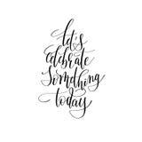 Let`s celebrate something today handwritten Stock Photo