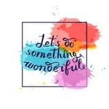 Let s do something wonderful-motivational quote, typography art. Royalty Free Stock Photo