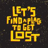 Let`s find a place to get lost. Grunge lettering. Let`s find a place to get lost Royalty Free Stock Image