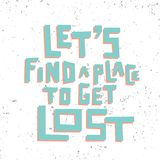 Let`s find a place to get lost. Grunge lettering. Let`s find a place to get lost Royalty Free Stock Photography