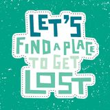 Let`s find a place to get lost. Grunge lettering. Let`s find a place to get lost Stock Photos
