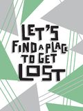 Let`s find a place to get lost. Handdrawn conceptual illustration on the background made of triangles. Let`s find a place to get lost Stock Image