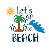 Let`s go to the beach. Inspirational quote about summer. Modern typography phrase with hand drawn sun, waves, palm tree. Colorful lettering for print and Stock Photos