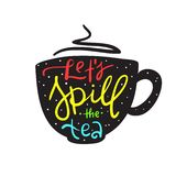 Let`s spill the tea - simple inspire and motivational quote. English youth slang. Print for inspirational poster, t-shirt, bag, cups, card, flyer, sticker royalty free illustration