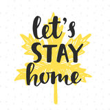 Let`s Stay Home. Handwritten brush lettering on yellow autumn leaf silhouette. Inspirational quote. Modern calligraphy. Home decor. Wall art. Housewarming Stock Photography