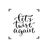 Let`s twist again - handwritten vector phrase. Modern calligraphic print for cards, poster or t-shirt. Royalty Free Stock Photography