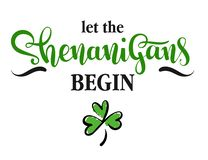 Let the Shenanigans Begin. Vector illustration for St.Patricks day, hand written lettering phrase royalty free illustration