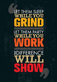 Let Them Sleep While You Grind. Let Them Party While You Work. The Difference Will Show. Motivation Quote. Creative Poster Concept On Rough Background Royalty Free Stock Images