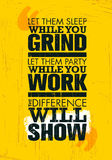 Let Them Sleep While You Grind. Let Them Party While You Work. The Difference Will Show. Motivation Quote. Creative Poster Concept On Rough Background Stock Photo