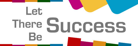 Let There Be Success Abstract Colorful Shapes. Let there be success text written over colorful background Royalty Free Stock Image