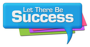 Let There Be Success Colorful Comment Symbol. Let there be success text written over colorful background Stock Image