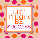 Let There Be Success Pink Orange Dots Square. Let there be success text written over pink orange background Stock Photos