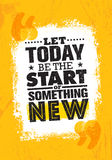 Let Today Be The Start Of Something New. Inspiring Creative Motivation Quote Poster Template. Vector Typography. Banner Design Concept On Grunge Texture Rough Stock Photos