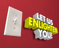 Let Us Enlighten You Light Switch Sharing Teaching Information. Let Us Enlighten You words in 3d letters beside a light switch on a wall to illustrate sharing or Royalty Free Stock Images