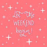 Let the weekend begin. Fun phrase about work week end for posters and social media. Royalty Free Stock Photos