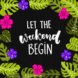 Let the weekend begin.. Fun quote about saturday, office motivation quote. Vector calligraphy at black background with bright hand drawn tropical leaves and Stock Image