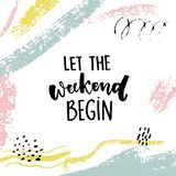 Let the weekend begin. Fun quote about saturday, office motivation quote. Vector calligraphy on white background with. Brush strokes and hand marks royalty free illustration