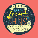 Let your light shine bright. Hand drawn quote lettering in circle. Vector illustration. Poster, banner, card, badge, label, postcard, t-shirt design. Hand Stock Image