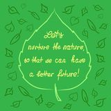 Lets nurture the nature so that we can have a better future - handwritten motivational quote. Print for inspiring poster, t-shirt, bag, logo, greeting postcard Stock Photography