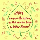 Lets nurture the nature so that we can have a better future - handwritten motivational quote. Print for inspiring poster, t-shirt, bag, logo, greeting postcard Stock Images