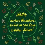 Lets nurture the nature so that we can have a better future. Handwritten motivational quote. Print for inspiring poster, t-shirt, bag, logo, greeting postcard Royalty Free Stock Images
