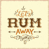 Lets Rum Away Together Abstract Vintage Vector Lettering Poster, Card, Bottle Label or a Background. Totally Hand Drawn stock illustration