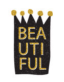 Lettering - Beautiful. Hand drawn crown with gold tinsel. Vector illustration for t-shirt and other uses. Stock Images