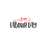 Lettering and calligraphy modern - Happy Labour day. Sticker, stamp, logo - hand made Stock Images