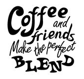 Lettering Coffee and friends. Black graphic lettering Coffee and friends makes the perfect blend. Funny quote. Inscription as template of banner, poster, t-shirt Royalty Free Stock Images
