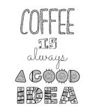 Lettering: coffee is always a good idea. Phrase, quote Stock Photos