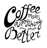Lettering Coffee makes everything better. Black graphic lettering Coffee makes everything better. Funny quote. Inscription as template of banner, poster, t-shirt Stock Image