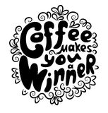 Lettering Coffee makes you winner. Black graphic lettering Coffee makes you a winner. Funny quote. Inscription as template of banner, poster, t-shirt or cup Stock Image