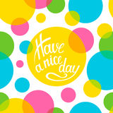 Lettering Have a nice day. On seamless pattern of colorful circles. Illustration Royalty Free Stock Photos