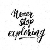 Lettering never Never stop exploring motivational quote. Hand drawn Sketch typographic design sign, Vector Illustration isolated o. N white background Stock Image