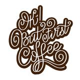 Lettering Ok but first coffee. Calligraphic hand drawn sign. Coffee quote. Text for prints and posters, menu design, greeting cards. Vector illustration Stock Images