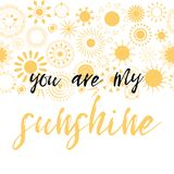 Lettering you are my sunshine. Hand drawn  illustration. Inspirational phrase decorated yellow sun icons. Positive love quote for Vilentine day cards Stock Photo