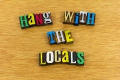 Hang with the locals phrase friends. Letterpress phrase hang out with the locals local group peer pressure encouragement natives fun funny join social club royalty free stock image