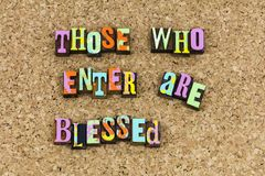 Those who enter are blessed. Letterpress religion religious church grateful be blessed spiritual calm count blessing blessings thankful comforted thanks royalty free stock photo